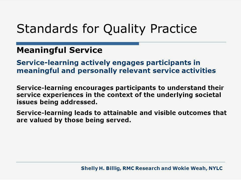 Standards for Quality Practice Meaningful Service Service-learning actively engages participants in meaningful and personally relevant service activit