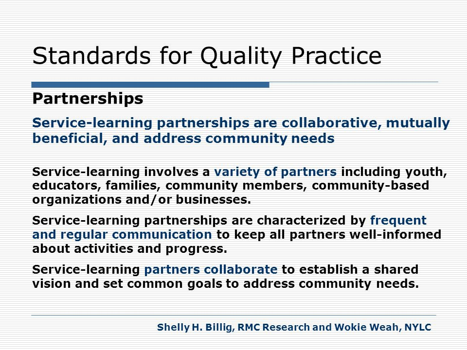 Standards for Quality Practice Partnerships Service-learning partnerships are collaborative, mutually beneficial, and address community needs Service-