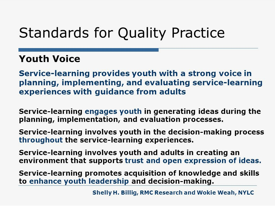 Standards for Quality Practice Youth Voice Service-learning provides youth with a strong voice in planning, implementing, and evaluating service-learn