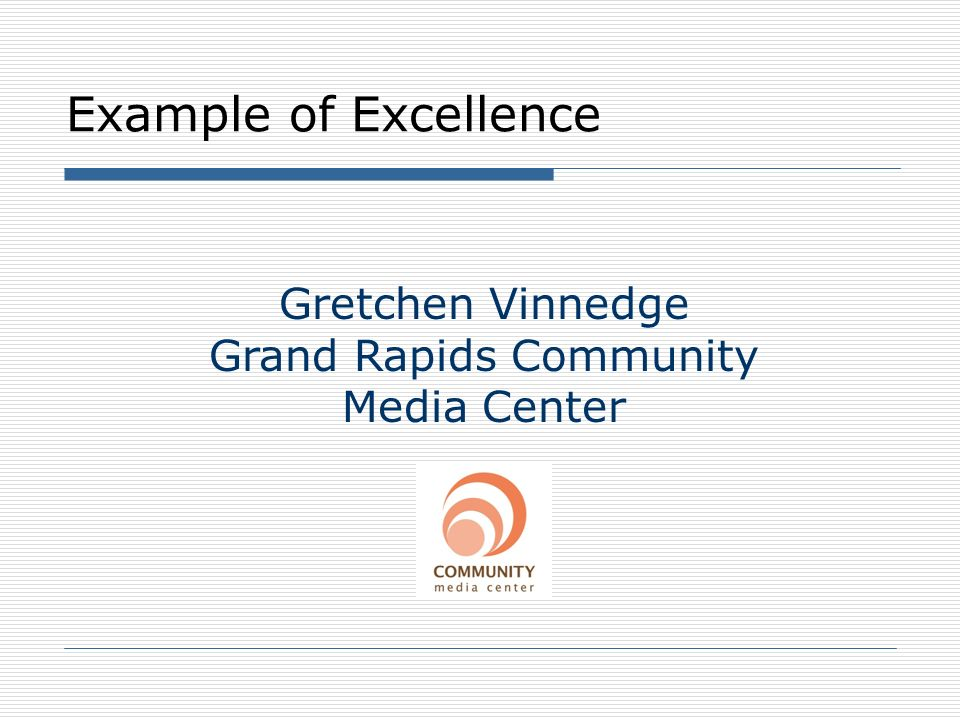 Example of Excellence Gretchen Vinnedge Grand Rapids Community Media Center