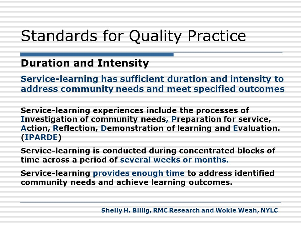 Standards for Quality Practice Duration and Intensity Service-learning has sufficient duration and intensity to address community needs and meet speci