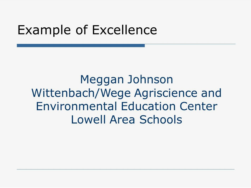 Example of Excellence Meggan Johnson Wittenbach/Wege Agriscience and Environmental Education Center Lowell Area Schools