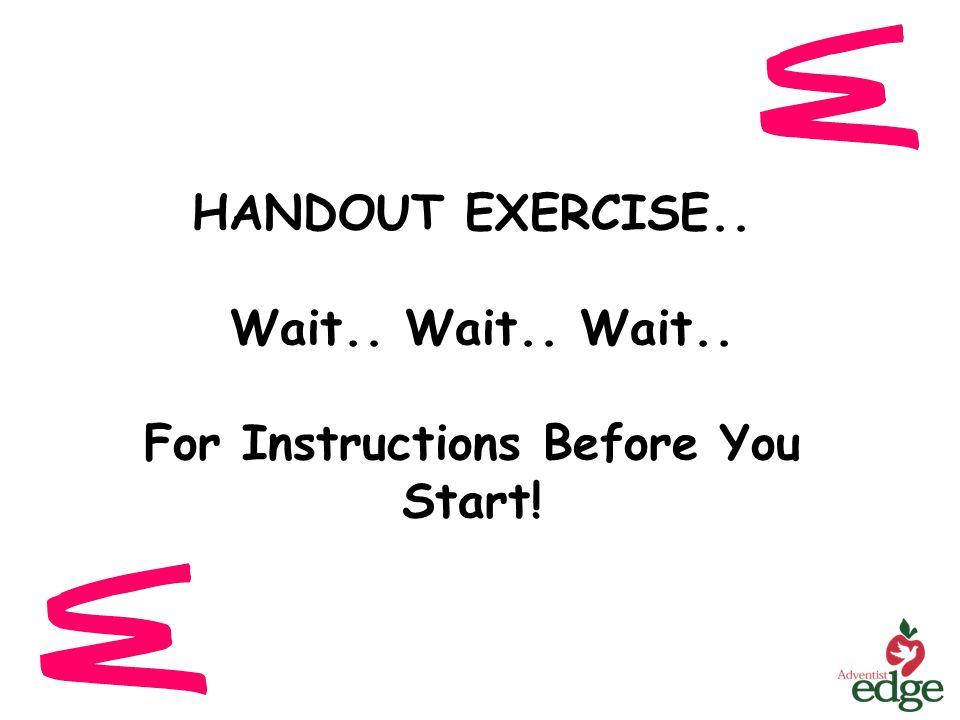 HANDOUT EXERCISE.. Wait.. Wait.. Wait.. For Instructions Before You Start!