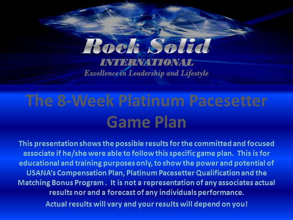 The 8-Week Platinum Pacesetter Game Plan This presentation shows the possible results for the committed and focused associate if he/she were able to follow this specific game plan.