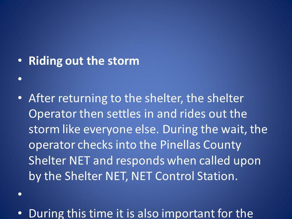 Riding out the storm After returning to the shelter, the shelter Operator then settles in and rides out the storm like everyone else. During the wait,