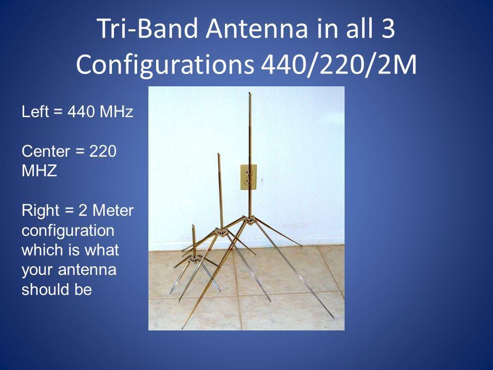 Tri-Band Antenna in all 3 Configurations 440/220/2M Left = 440 MHz Center = 220 MHZ Right = 2 Meter configuration which is what your antenna should be