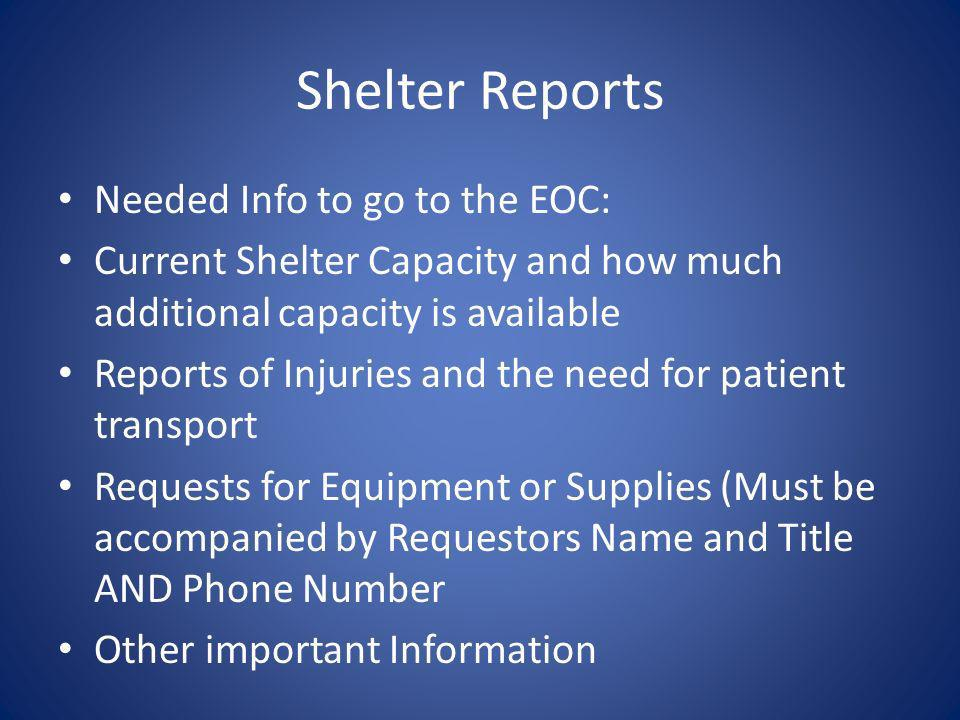 Shelter Reports Needed Info to go to the EOC: Current Shelter Capacity and how much additional capacity is available Reports of Injuries and the need