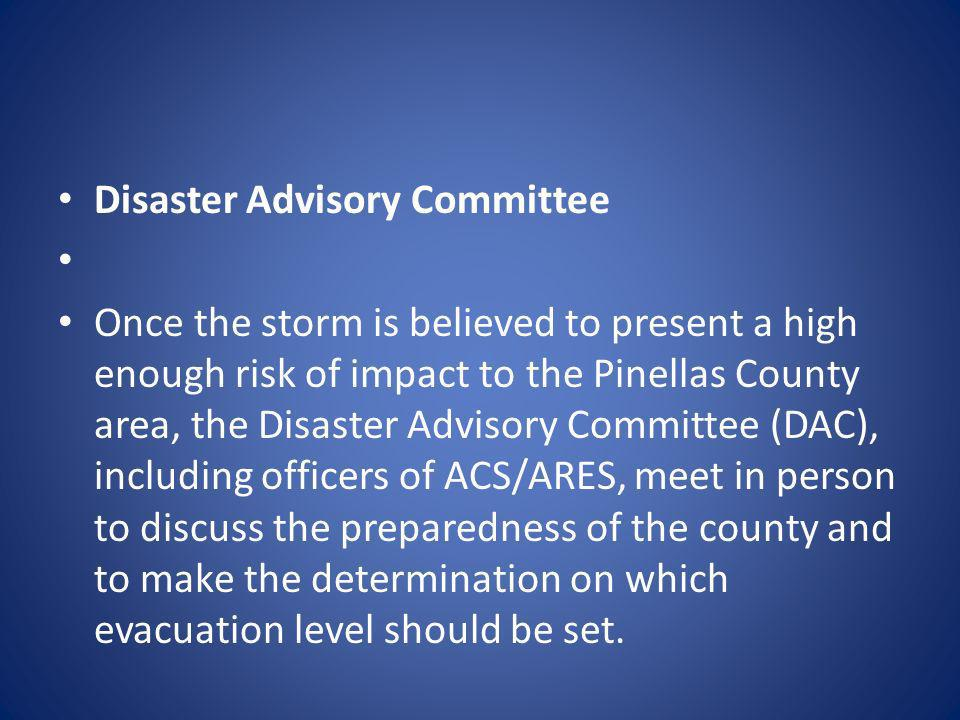 Disaster Advisory Committee Once the storm is believed to present a high enough risk of impact to the Pinellas County area, the Disaster Advisory Comm