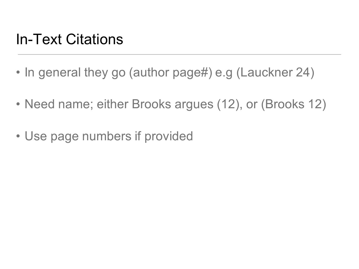 In-Text Citations In general they go (author page#) e.g (Lauckner 24) Need name; either Brooks argues (12), or (Brooks 12) Use page numbers if provide