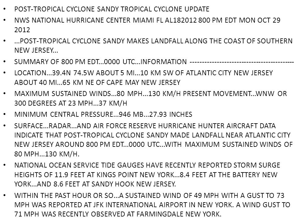 POST-TROPICAL CYCLONE SANDY TROPICAL CYCLONE UPDATE NWS NATIONAL HURRICANE CENTER MIAMI FL AL PM EDT MON OCT POST-TROPICAL CYCLONE SANDY MAKES LANDFALL ALONG THE COAST OF SOUTHERN NEW JERSEY...