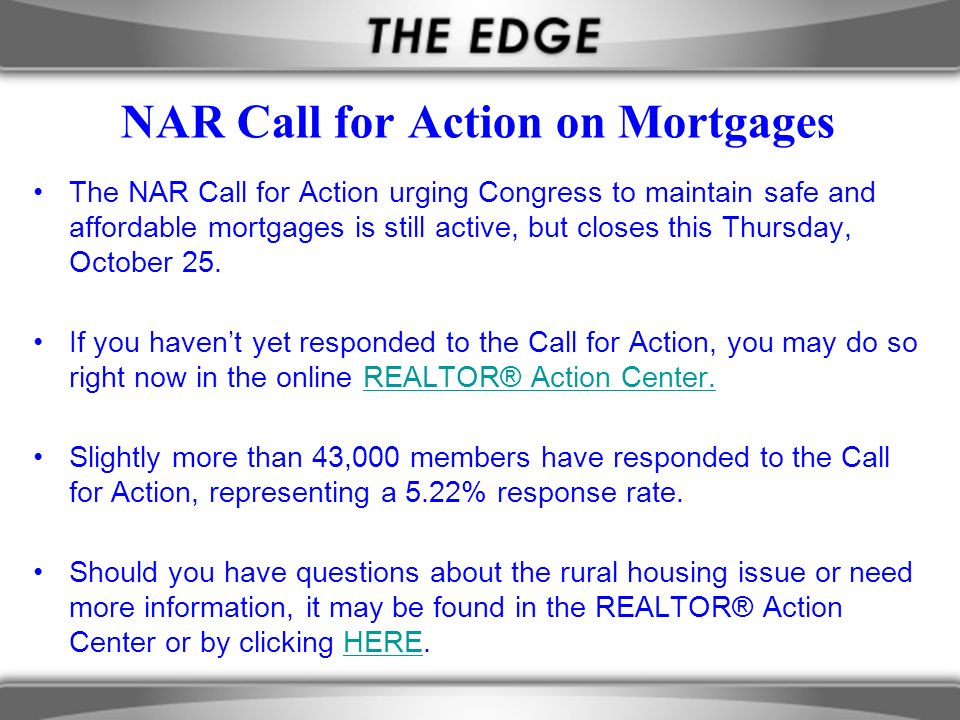 NAR Call for Action on Mortgages The NAR Call for Action urging Congress to maintain safe and affordable mortgages is still active, but closes this Thursday, October 25.