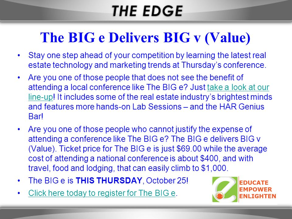 The BIG e Delivers BIG v (Value) Stay one step ahead of your competition by learning the latest real estate technology and marketing trends at Thursdays conference.