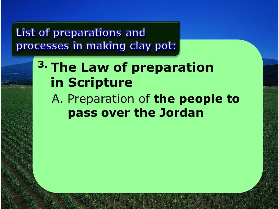 3. The Law of preparation in Scripture A.Preparation of the people to pass over the Jordan