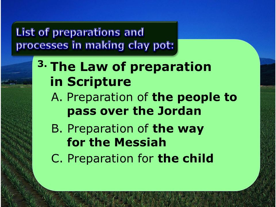 3. The Law of preparation in Scripture A.Preparation of the people to pass over the Jordan B. Preparation of the way for the Messiah C. Preparation fo