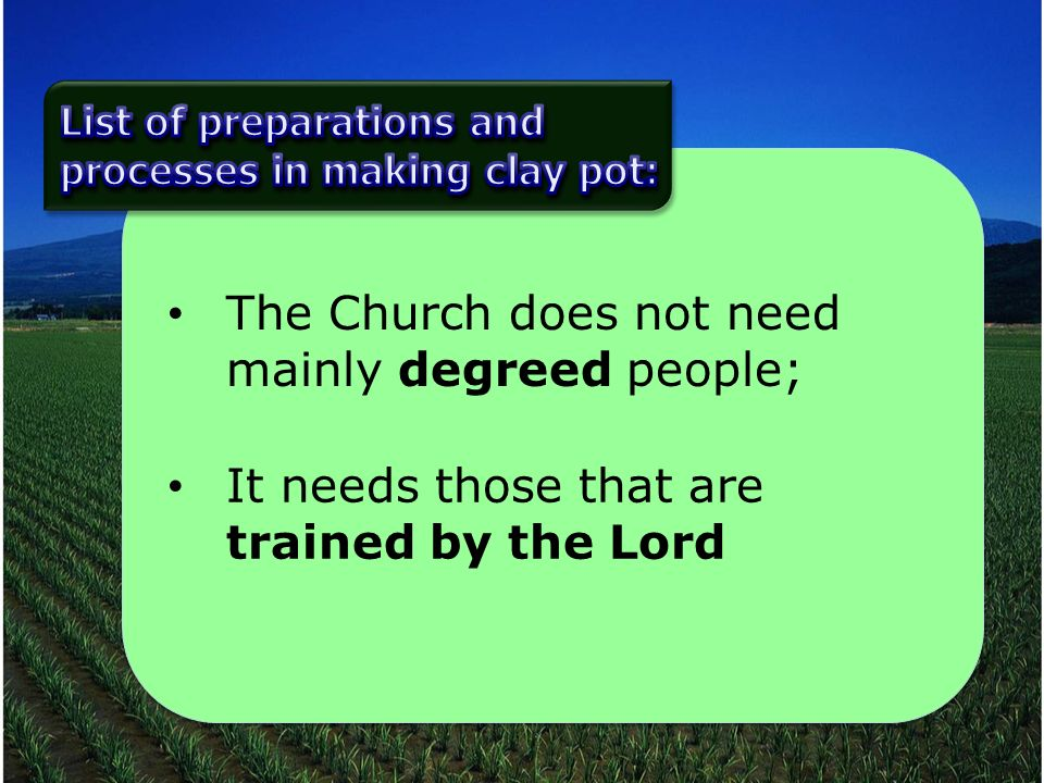 The Church does not need mainly degreed people; It needs those that are trained by the Lord