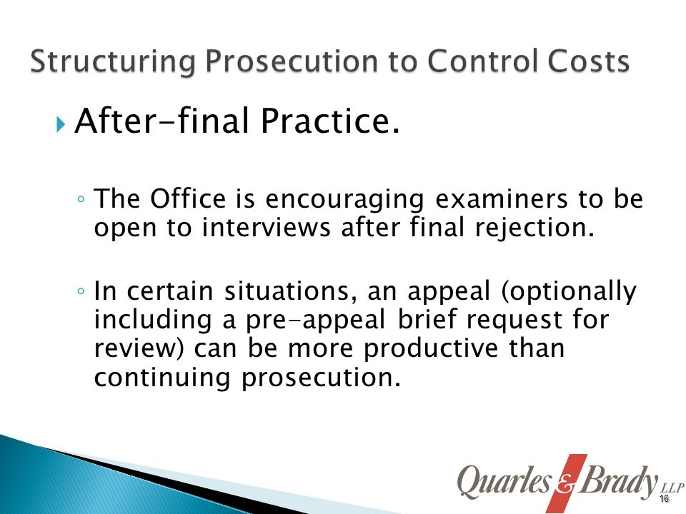 After-final Practice. The Office is encouraging examiners to be open to interviews after final rejection. In certain situations, an appeal (optionally