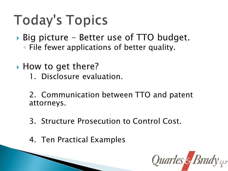 Big picture – Better use of TTO budget. File fewer applications of better quality. How to get there? 1. Disclosure evaluation. 2. Communication betwee