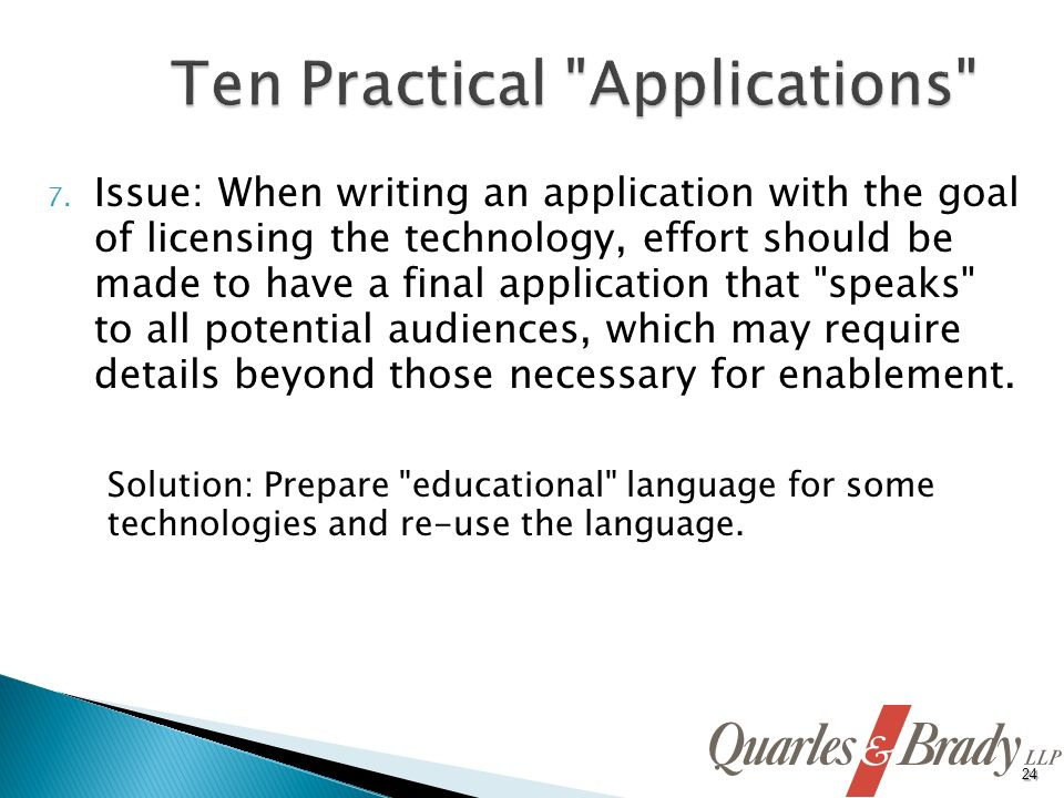 7. Issue: When writing an application with the goal of licensing the technology, effort should be made to have a final application that