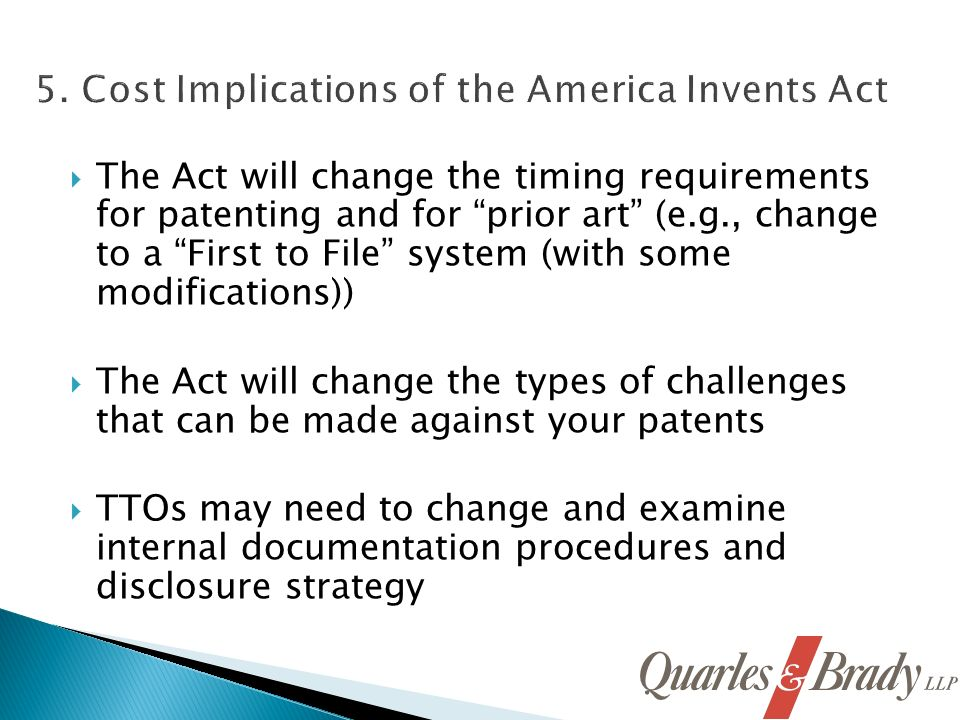 The Act will change the timing requirements for patenting and for prior art (e.g., change to a First to File system (with some modifications)) The Act