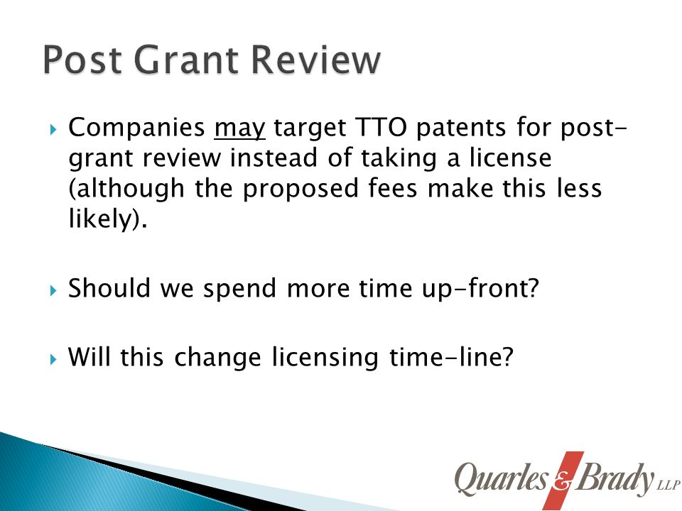 Companies may target TTO patents for post- grant review instead of taking a license (although the proposed fees make this less likely).