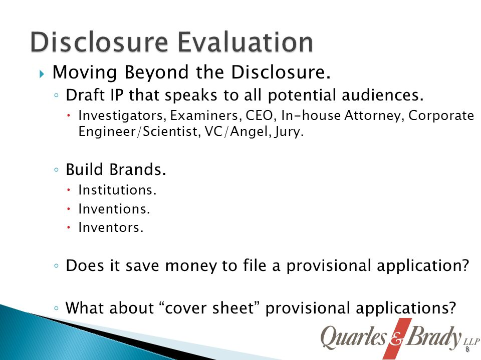 Moving Beyond the Disclosure. Draft IP that speaks to all potential audiences. Investigators, Examiners, CEO, In-house Attorney, Corporate Engineer/Sc