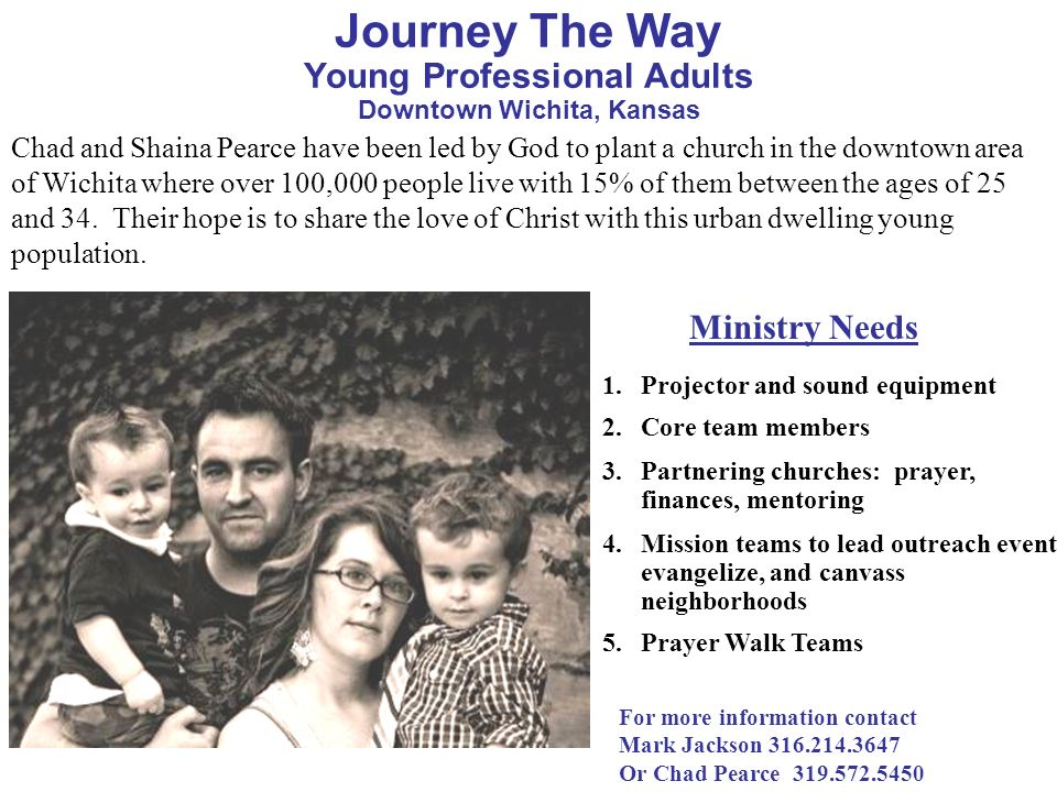 Ministry Needs Chad and Shaina Pearce have been led by God to plant a church in the downtown area of Wichita where over 100,000 people live with 15% o