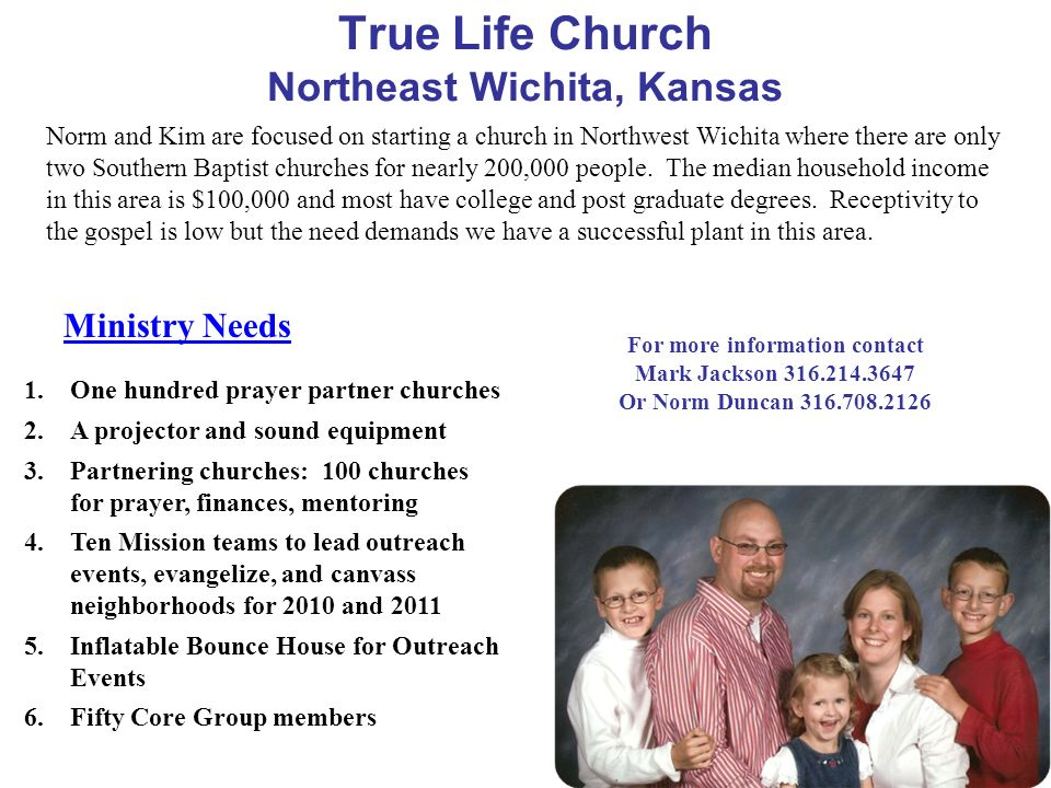 True Life Church Northeast Wichita, Kansas Ministry Needs 1.One hundred prayer partner churches 2.A projector and sound equipment 3.Partnering churche