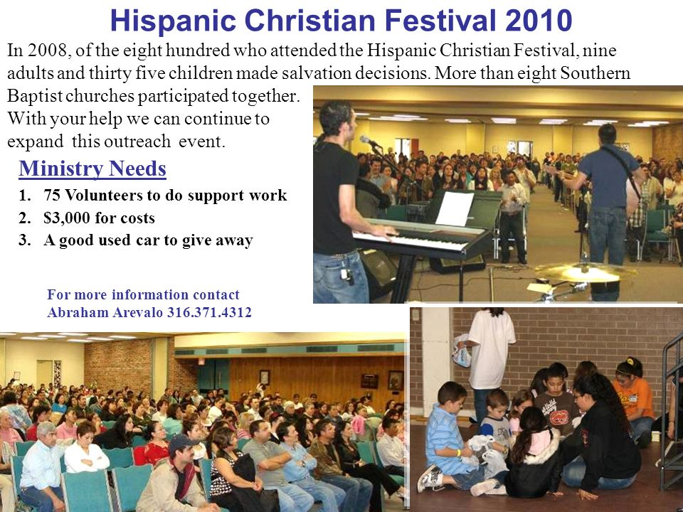 Hispanic Christian Festival 2010 In 2008, of the eight hundred who attended the Hispanic Christian Festival, nine adults and thirty five children made