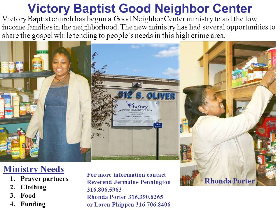 Victory Baptist Good Neighbor Center Victory Baptist church has begun a Good Neighbor Center ministry to aid the low income families in the neighborho