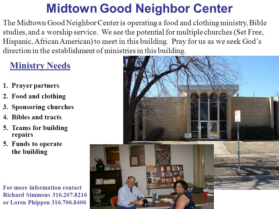 Midtown Good Neighbor Center Ministry Needs 1.Prayer partners 2.Food and clothing 3.Sponsoring churches 4.Bibles and tracts 5.Teams for building repai