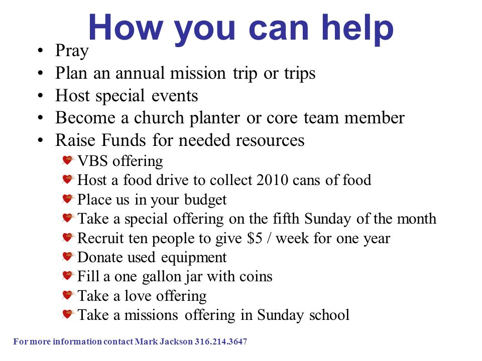 How you can help Pray Plan an annual mission trip or trips Host special events Become a church planter or core team member Raise Funds for needed reso