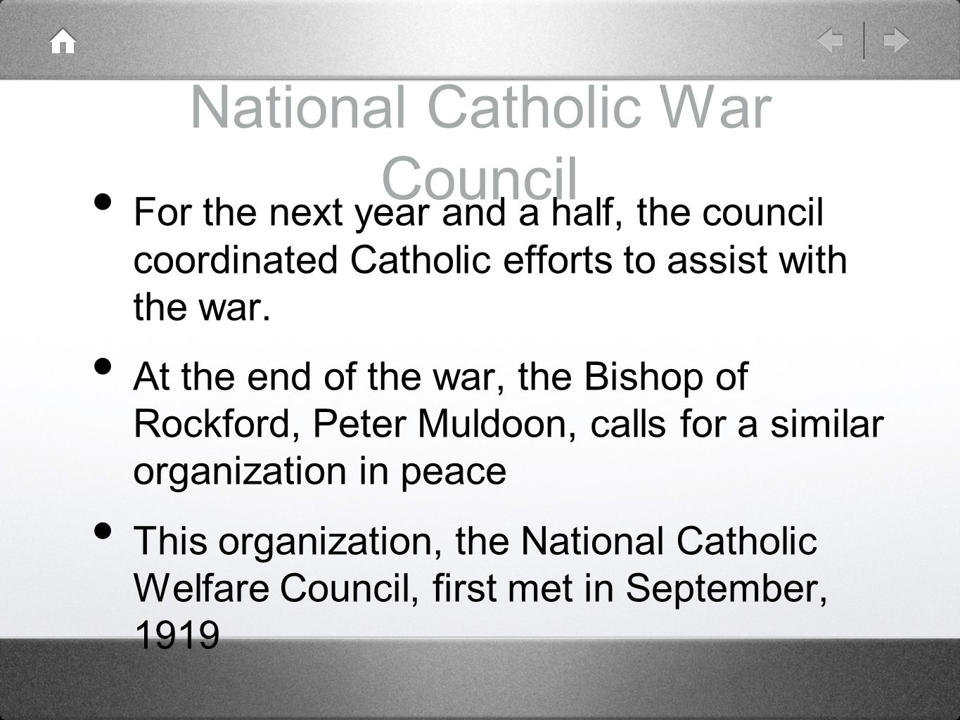 National Catholic War Council For the next year and a half, the council coordinated Catholic efforts to assist with the war. At the end of the war, th