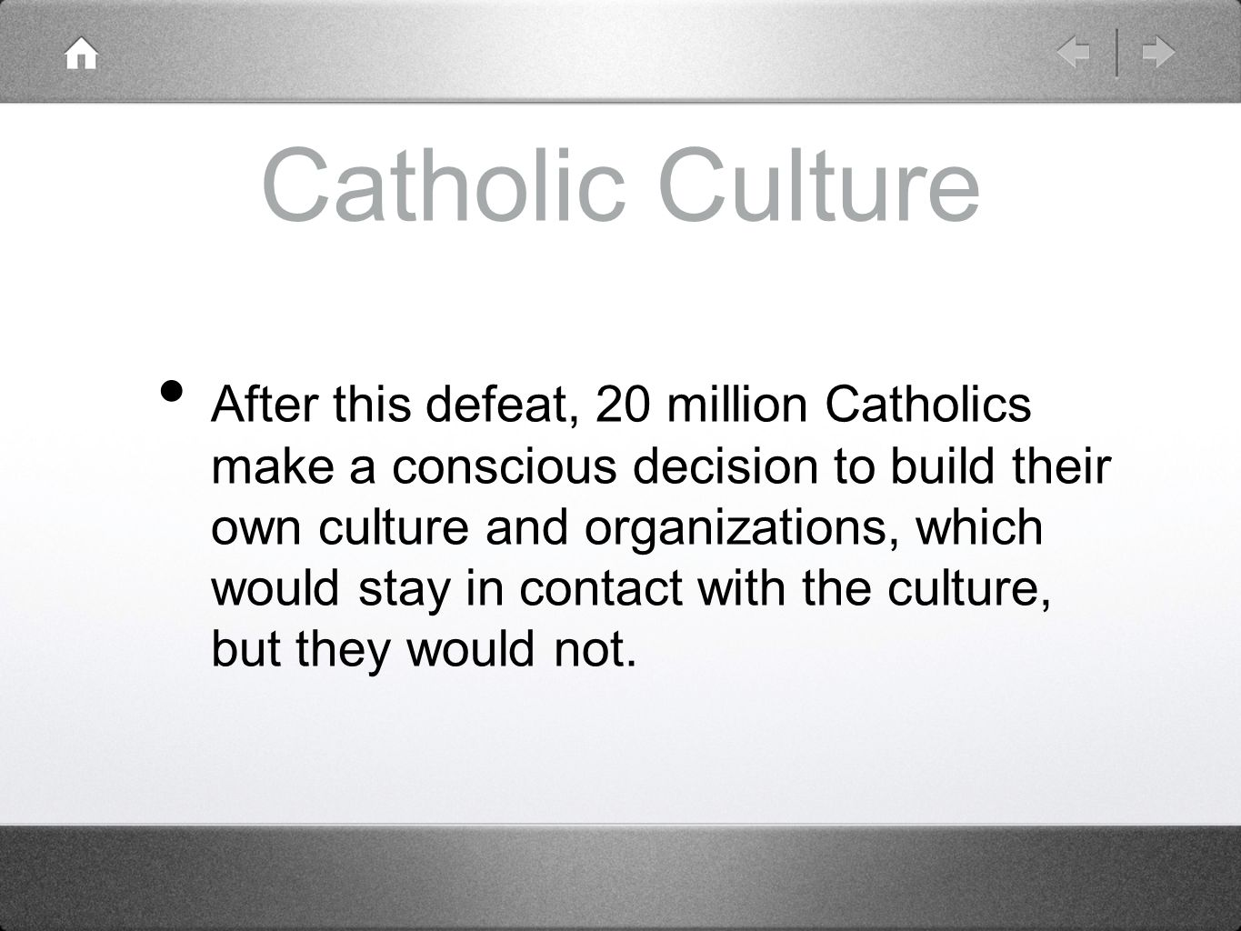 Catholic Culture After this defeat, 20 million Catholics make a conscious decision to build their own culture and organizations, which would stay in c