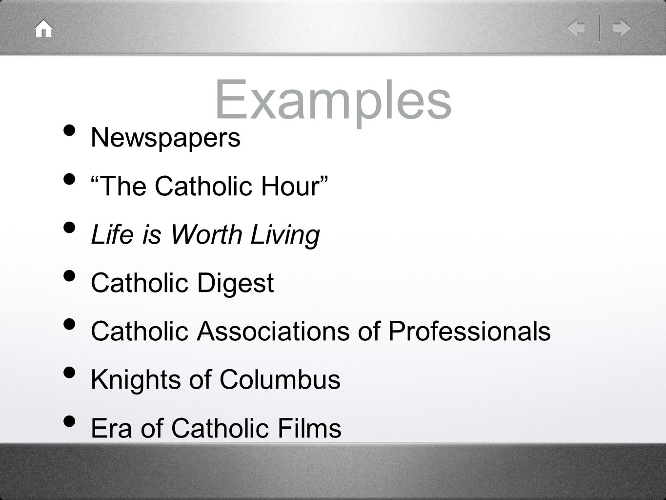 Examples Newspapers The Catholic Hour Life is Worth Living Catholic Digest Catholic Associations of Professionals Knights of Columbus Era of Catholic