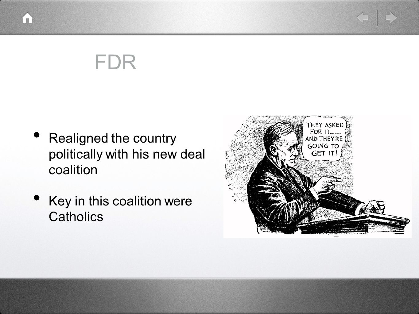 FDR Realigned the country politically with his new deal coalition Key in this coalition were Catholics