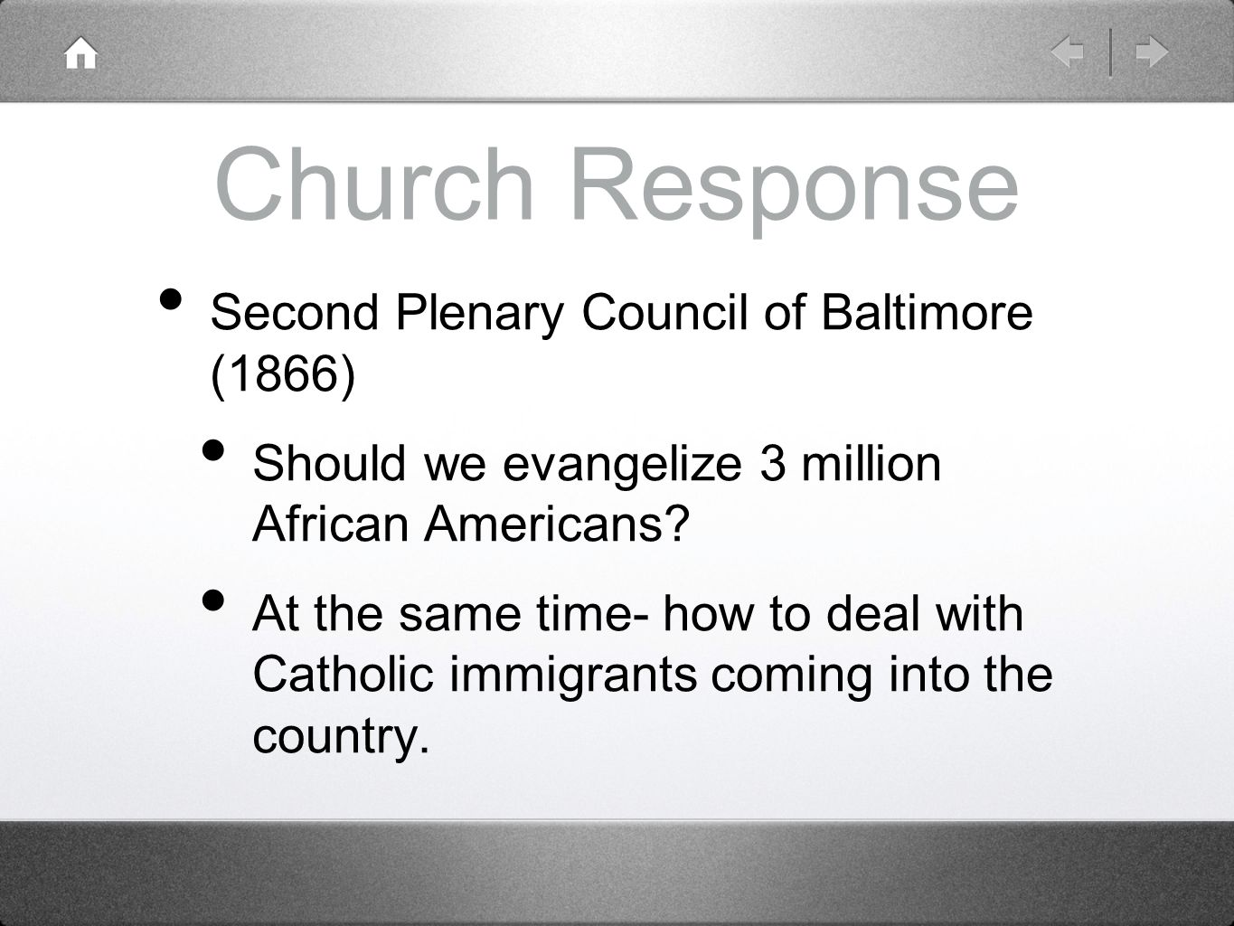 Church Response Second Plenary Council of Baltimore (1866) Should we evangelize 3 million African Americans? At the same time- how to deal with Cathol