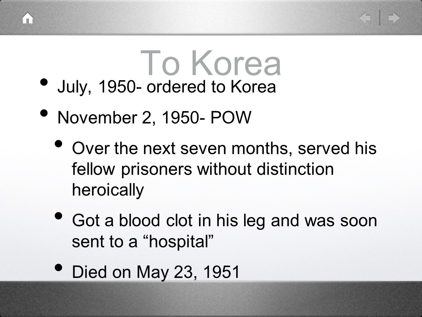 To Korea July, 1950- ordered to Korea November 2, 1950- POW Over the next seven months, served his fellow prisoners without distinction heroically Got