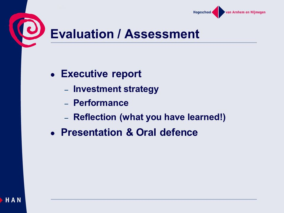 Executive report – Investment strategy – Performance – Reflection (what you have learned!) Presentation & Oral defence Evaluation / Assessment