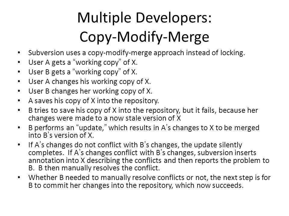 Multiple Developers: Copy-Modify-Merge Subversion uses a copy-modify-merge approach instead of locking.