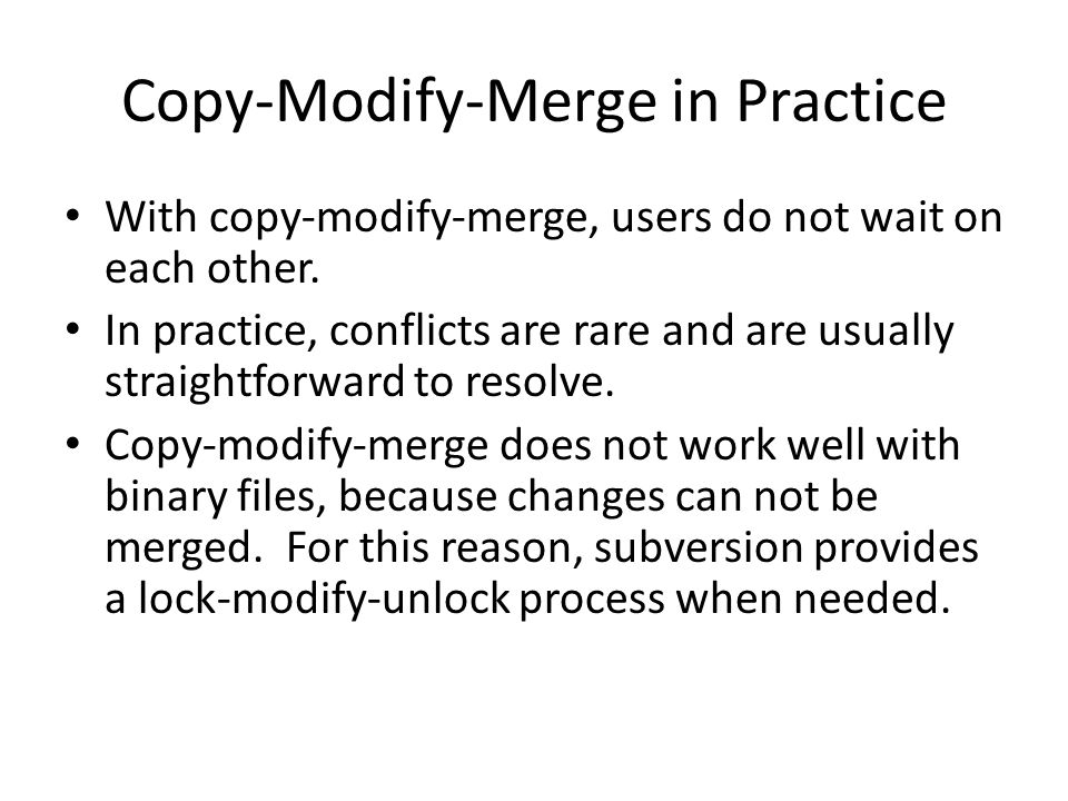 Copy-Modify-Merge in Practice With copy-modify-merge, users do not wait on each other.