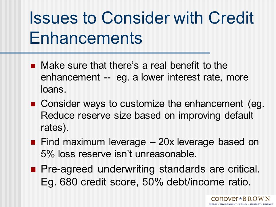 Issues to Consider with Credit Enhancements Make sure that theres a real benefit to the enhancement -- eg.