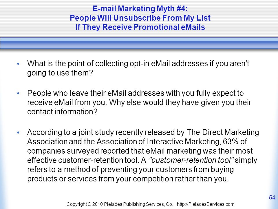 Marketing Myth #4: People Will Unsubscribe From My List If They Receive Promotional  s What is the point of collecting opt-in  addresses if you aren t going to use them.