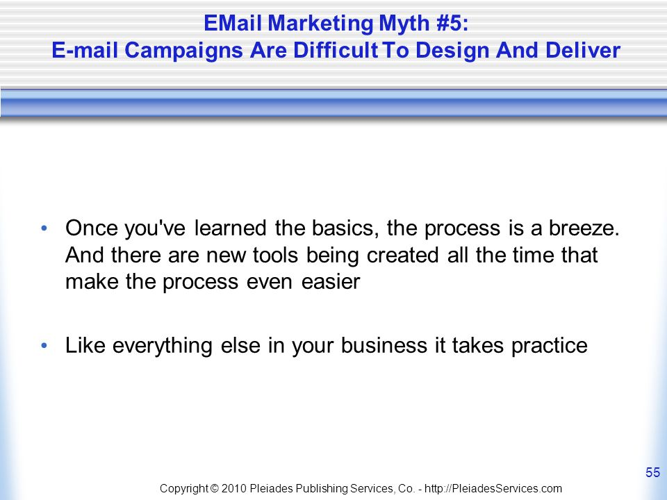 Marketing Myth #5:  Campaigns Are Difficult To Design And Deliver Once you ve learned the basics, the process is a breeze.