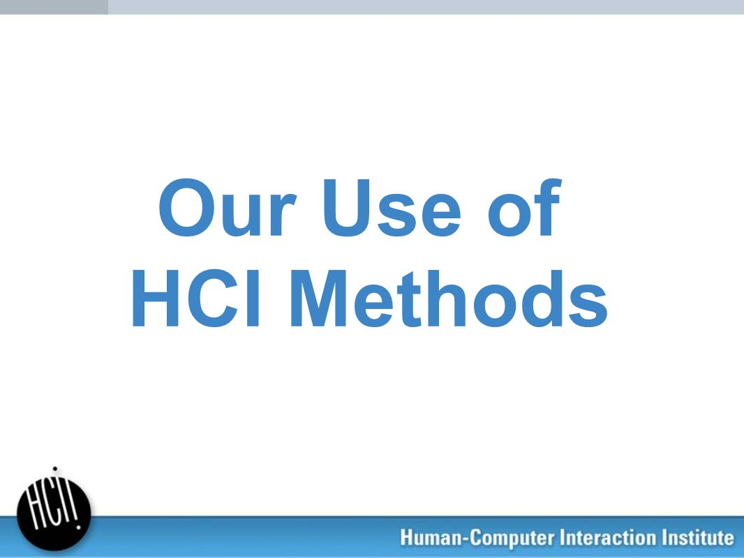 Our Use of HCI Methods