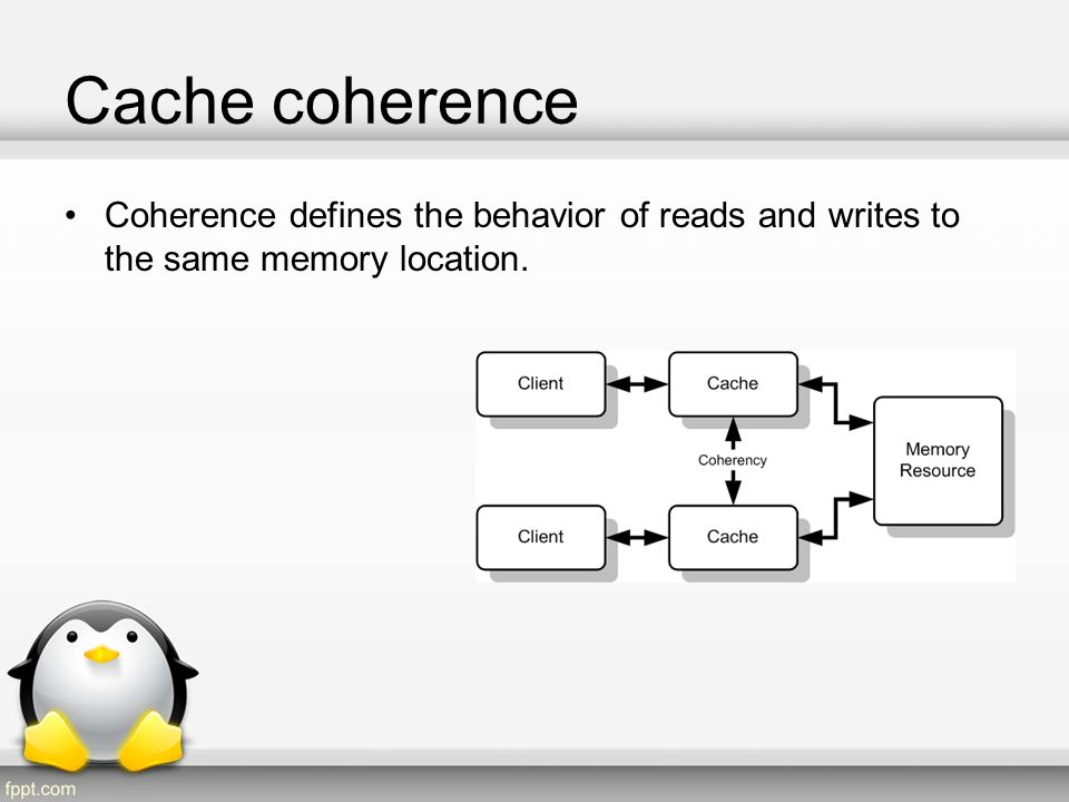 Cache coherence The coherence of caches is obtained if the following conditions are met: –In a read made by a processor P to a location X that follows a write by the same processor P to X, with no writes of X by another processor occurring between the write and the read instructions made by P, X must always return the value written by P.