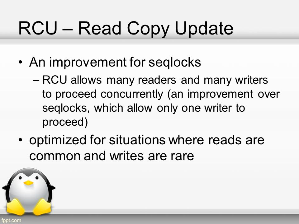 RCU Constrains Constraints: –resources being protected should be accessed via pointers –all references to those resources must be held only by atomic code (process can not sleep inside a critical region protected by RCU)