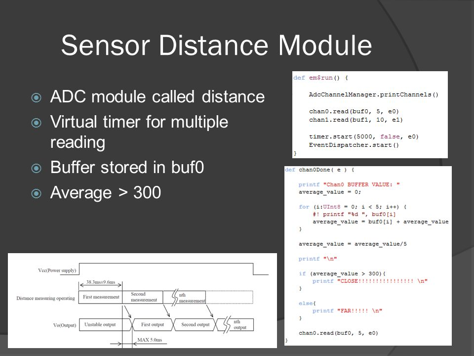 Sensor Distance Module ADC module called distance Virtual timer for multiple reading Buffer stored in buf0 Average > 300