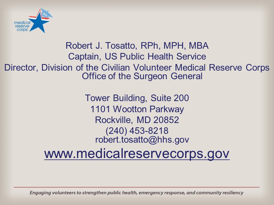 Robert J. Tosatto, RPh, MPH, MBA Captain, US Public Health Service Director, Division of the Civilian Volunteer Medical Reserve Corps Office of the Su