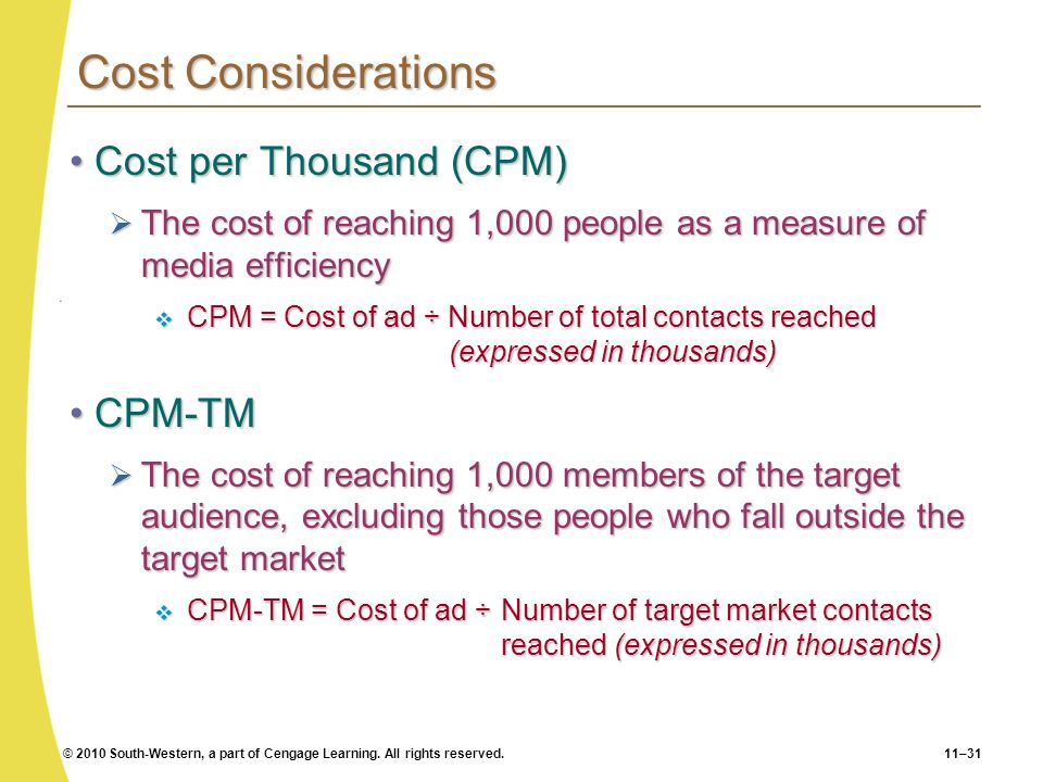 © 2010 South-Western, a part of Cengage Learning. All rights reserved.11–31 Cost Considerations Cost per Thousand (CPM)Cost per Thousand (CPM) The cos