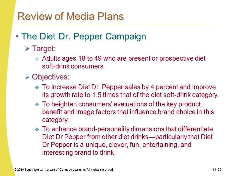 © 2010 South-Western, a part of Cengage Learning. All rights reserved.11–39 Review of Media Plans The Diet Dr. Pepper CampaignThe Diet Dr. Pepper Camp